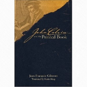 Gilmont, Cover, John Calvin and the Printed Book, 8-8-2015