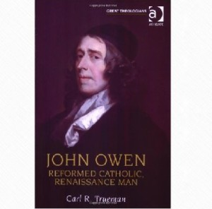 Trueman, Cover, John Owen, Reformed Catholic, 8-8-2015