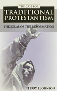 Book Cover, Case for Protestantism, Solas of Reformation, Terry L. Johnson, 10-13-2015