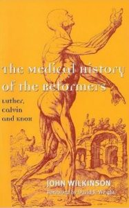 Book Cover, Medical History of the Reformers, John Wilkinson, 10-12-2015