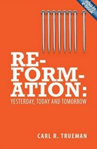 Book Cover, Reformation, Yesterday, Today and Tomorrow, Trueman, 10-12-2015